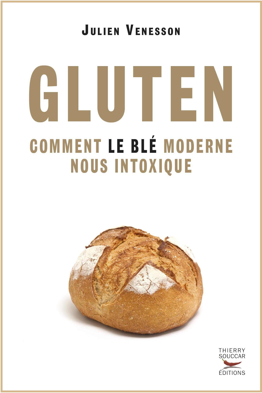 Gluten, comment le blé moderne nous intoxique - Julien Venesson